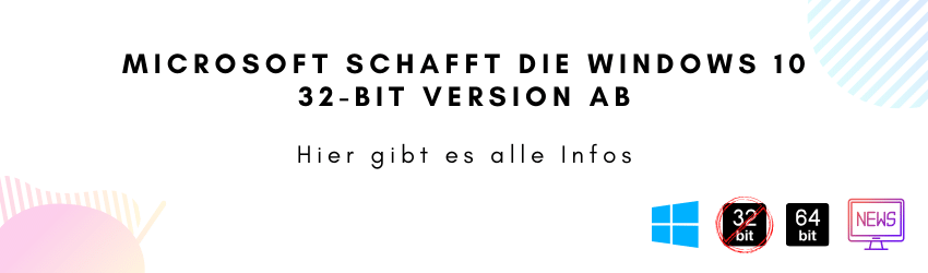 Microsoft schafft die Windows 10 32-Bit Version ab – alle Infos